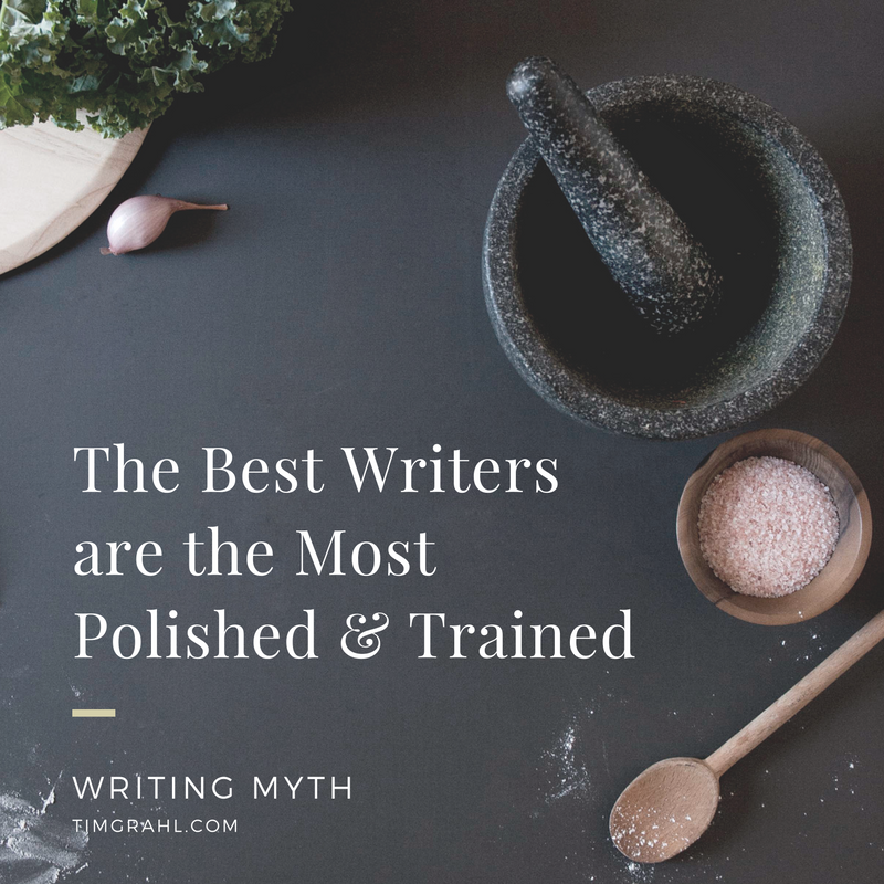 Writing Myth: The Best Writers are the Most Polished & Trained