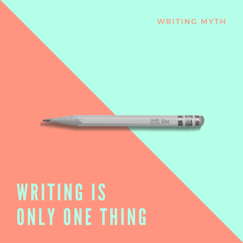 Writing Myth: Writing is Only One Thing