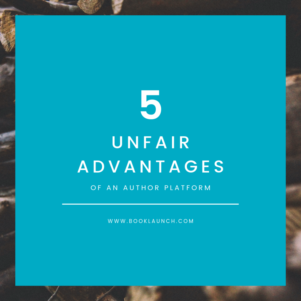 5 Unfair Advantages of an Author Platform